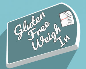 Gluten Free Weigh In